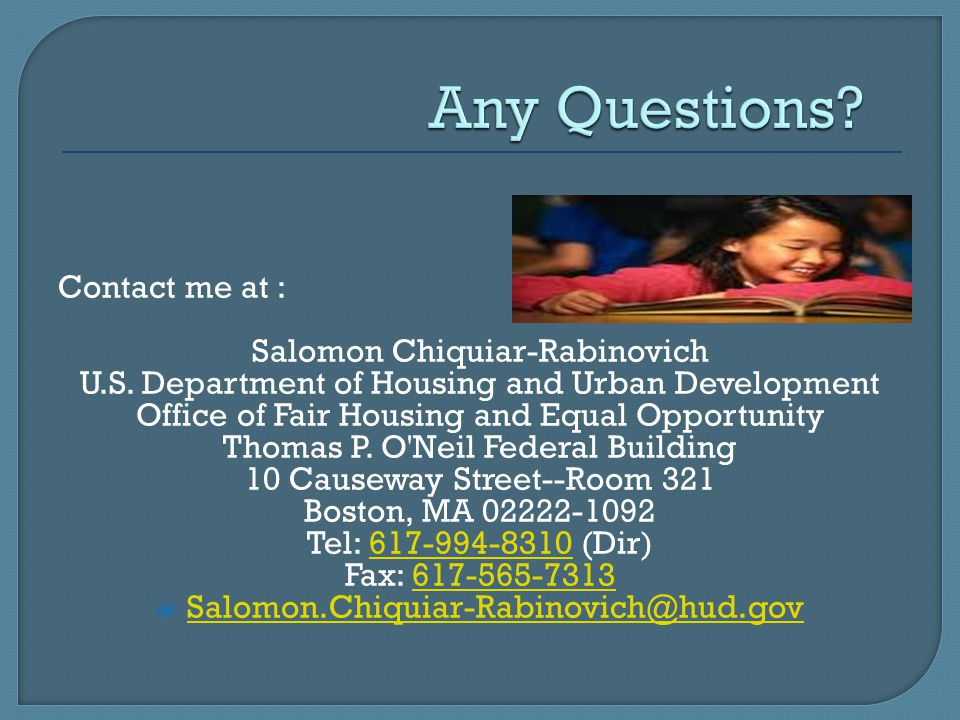 Contact me at : Salomon Chiquiar-Rabinovich U.S. Department of Housing and Urban Development Office of Fair Housing and Equal Opportunity Thomas P. O'