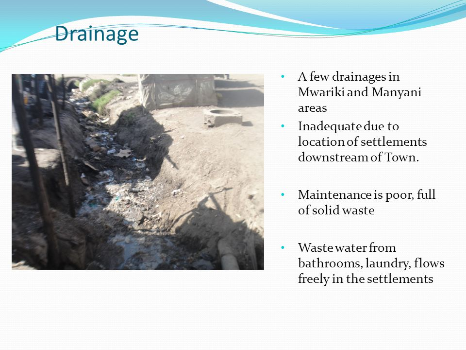 Drainage A few drainages in Mwariki and Manyani areas Inadequate due to location of settlements downstream of Town.