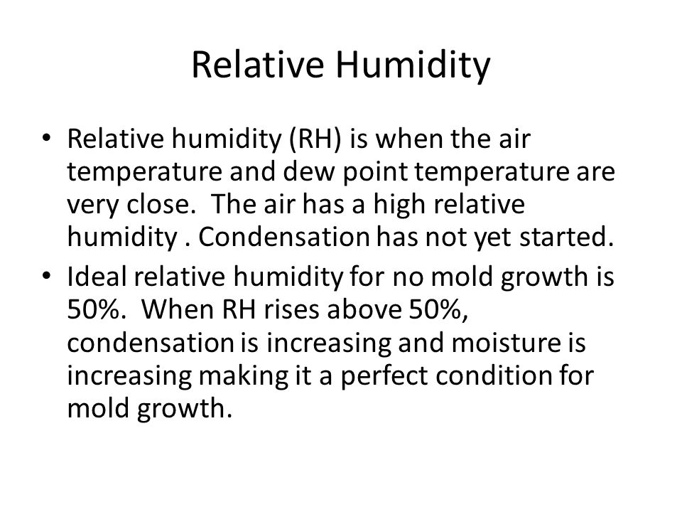 Relative Humidity Relative humidity (RH) is when the air temperature and dew point temperature are very close. The air has a high relative humidity. C
