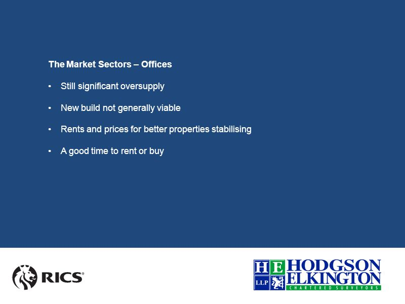 The Market Sectors – Industrial Significant new build in the pipeline Increasing rents and prices Driven by lack of supply Rents moving from £4.50 - £5.50 psf