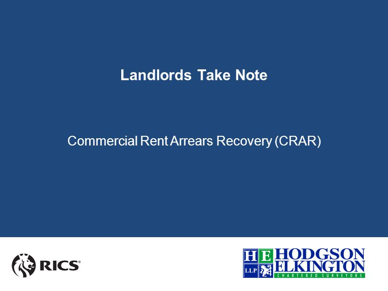 From the 6 th April 2014, the Common Law Remedy of Distress, whereby a commercial Landlord could enter a tenant's premises, and seize and sell the tenant's assets to recover rent arrears has been replaced by a new statutory process, Commercial Rent Arrears Recovery (CRAR).