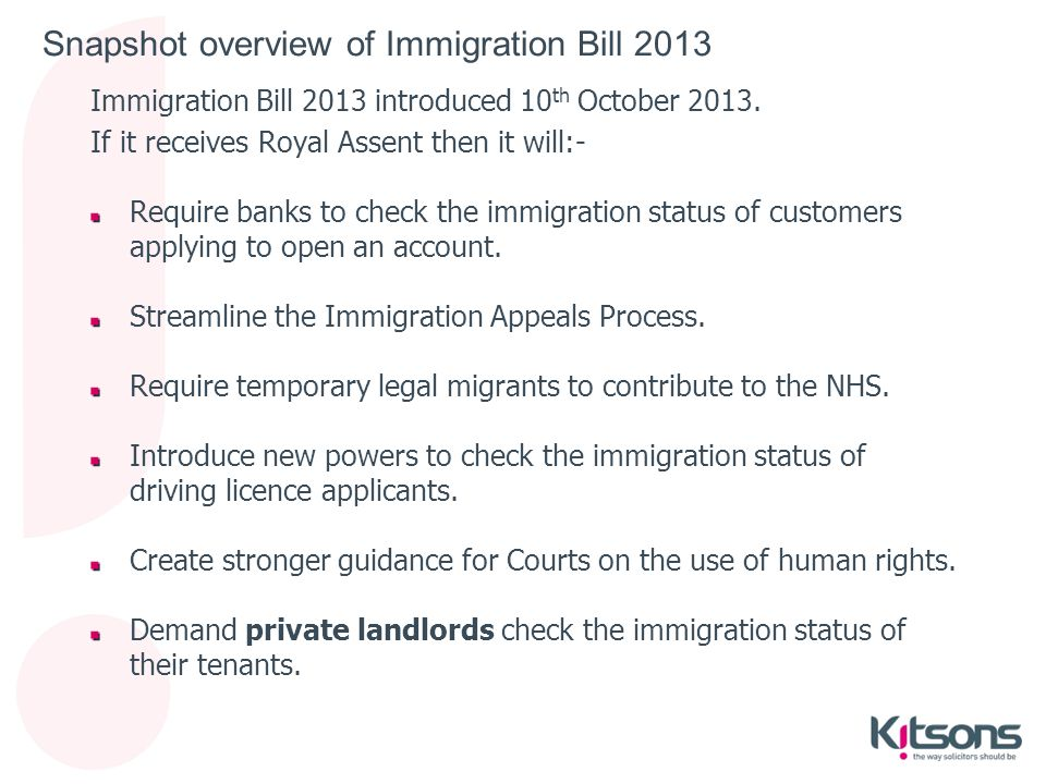 Purpose of Part 3 of Immigration Bill 2013 Purpose – stop rogue landlords cashing in from renting homes to illegal migrants, to compliment the Government's ongoing work on beds and sheds .