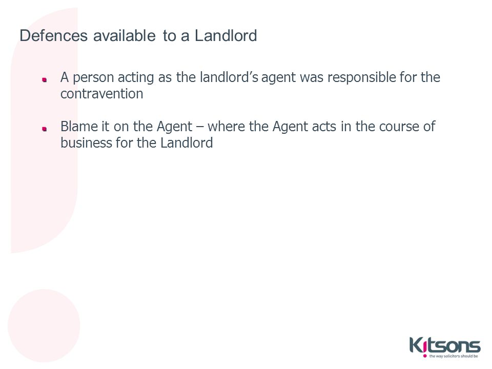 Defences available to a Landlord A person acting as the landlord's agent was responsible for the contravention Blame it on the Agent – where the Agent