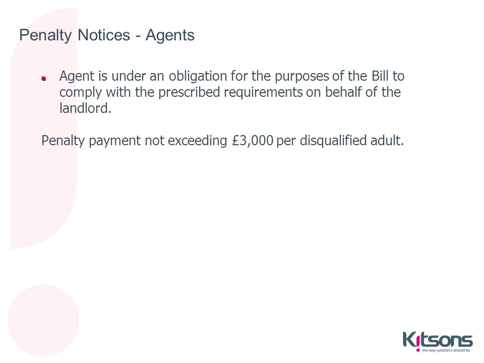 Penalty Notices - Agents Agent is under an obligation for the purposes of the Bill to comply with the prescribed requirements on behalf of the landlor