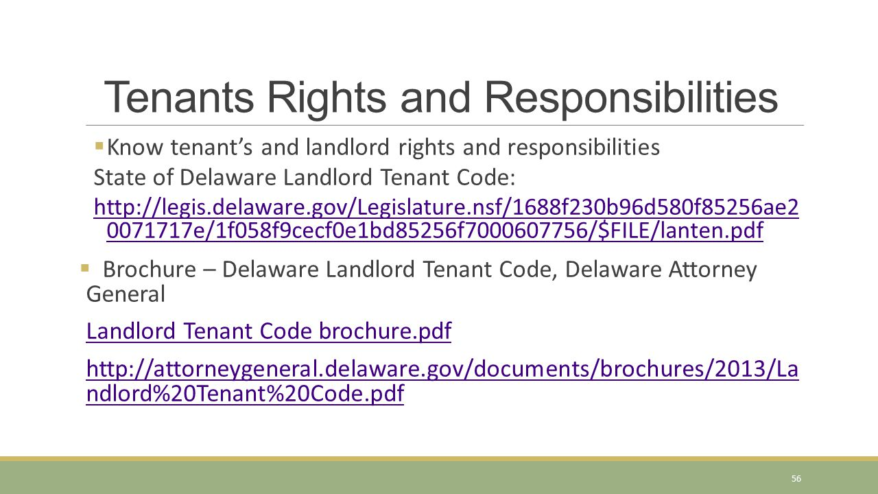 Tenants Rights and Responsibilities  Know tenant's and landlord rights and responsibilities State of Delaware Landlord Tenant Code: http://legis.dela