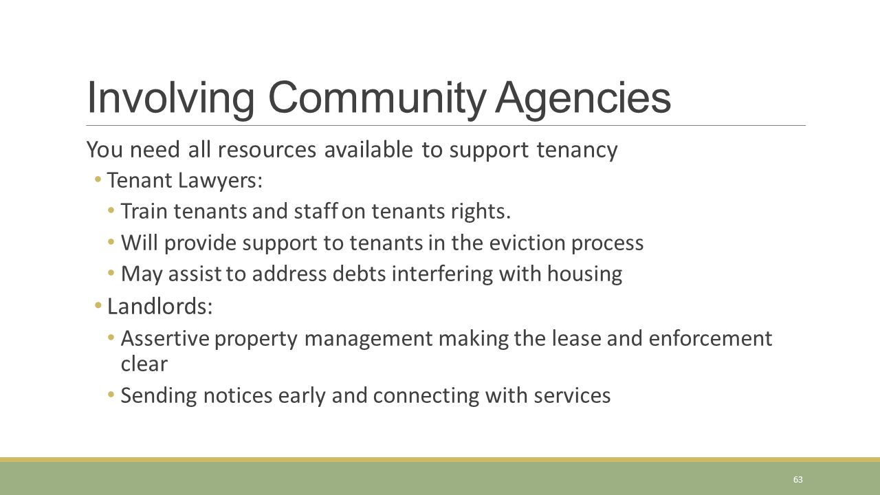 Involving Community Agencies You need all resources available to support tenancy Tenant Lawyers: Train tenants and staff on tenants rights. Will provi