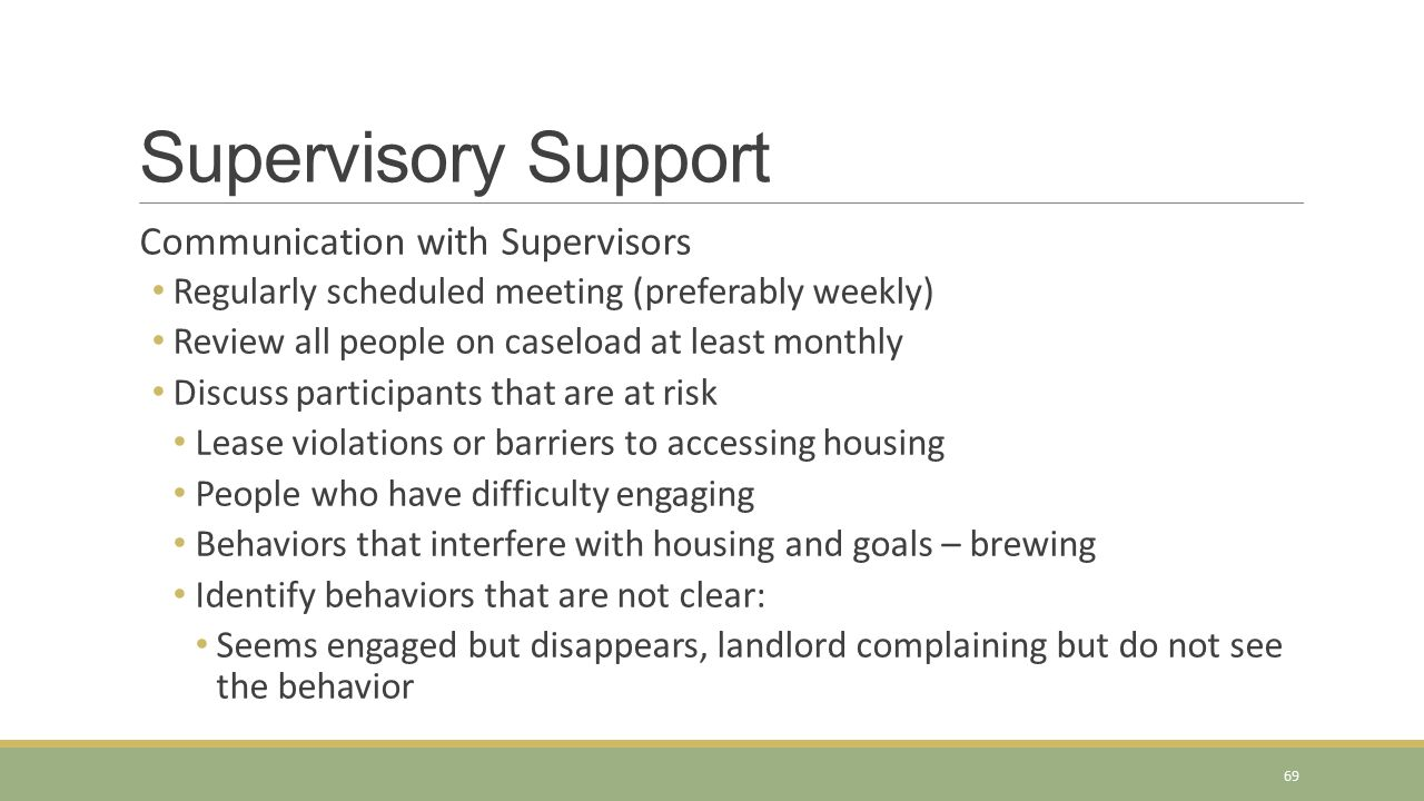 Supervisory Support Communication with Supervisors Regularly scheduled meeting (preferably weekly) Review all people on caseload at least monthly Disc