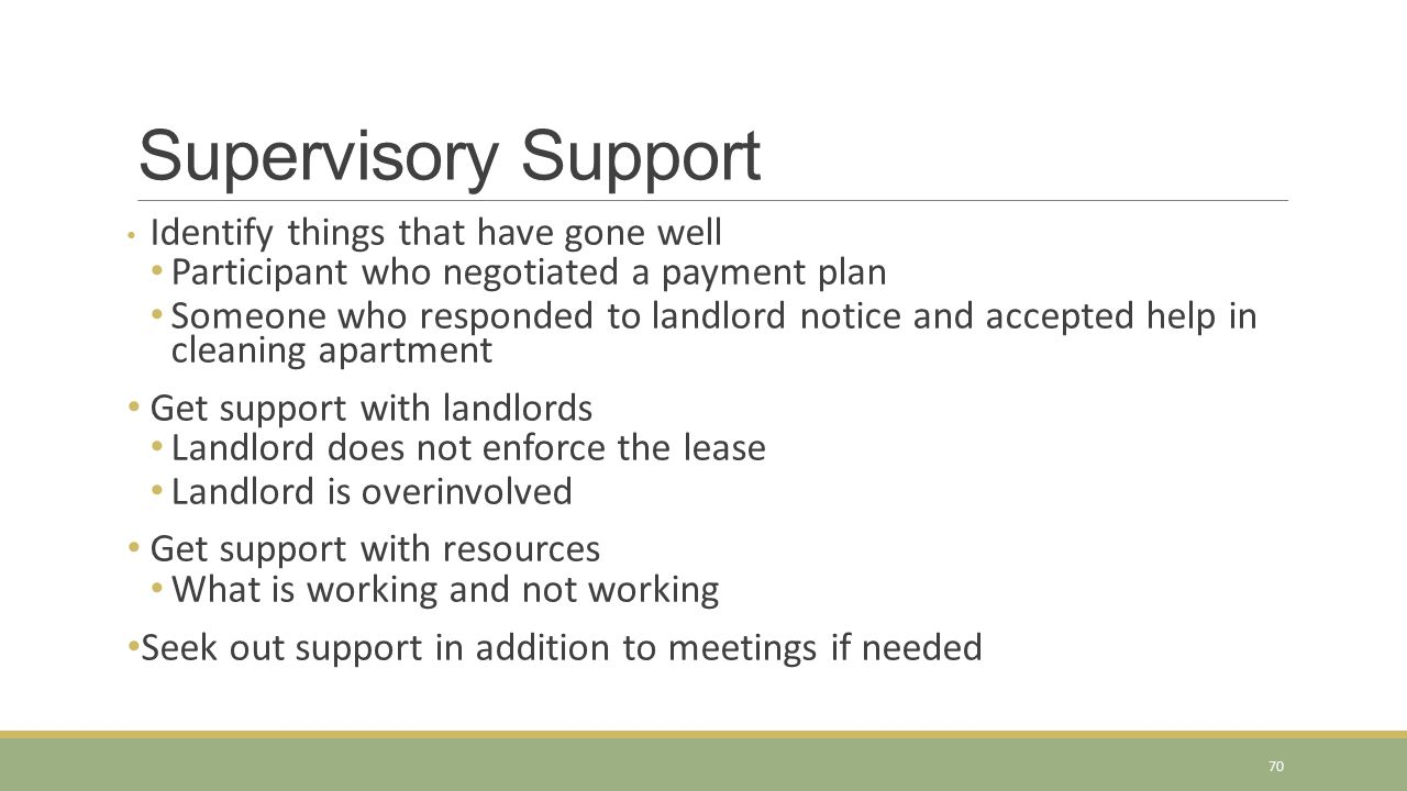 Supervisory Support Identify things that have gone well Participant who negotiated a payment plan Someone who responded to landlord notice and accepte