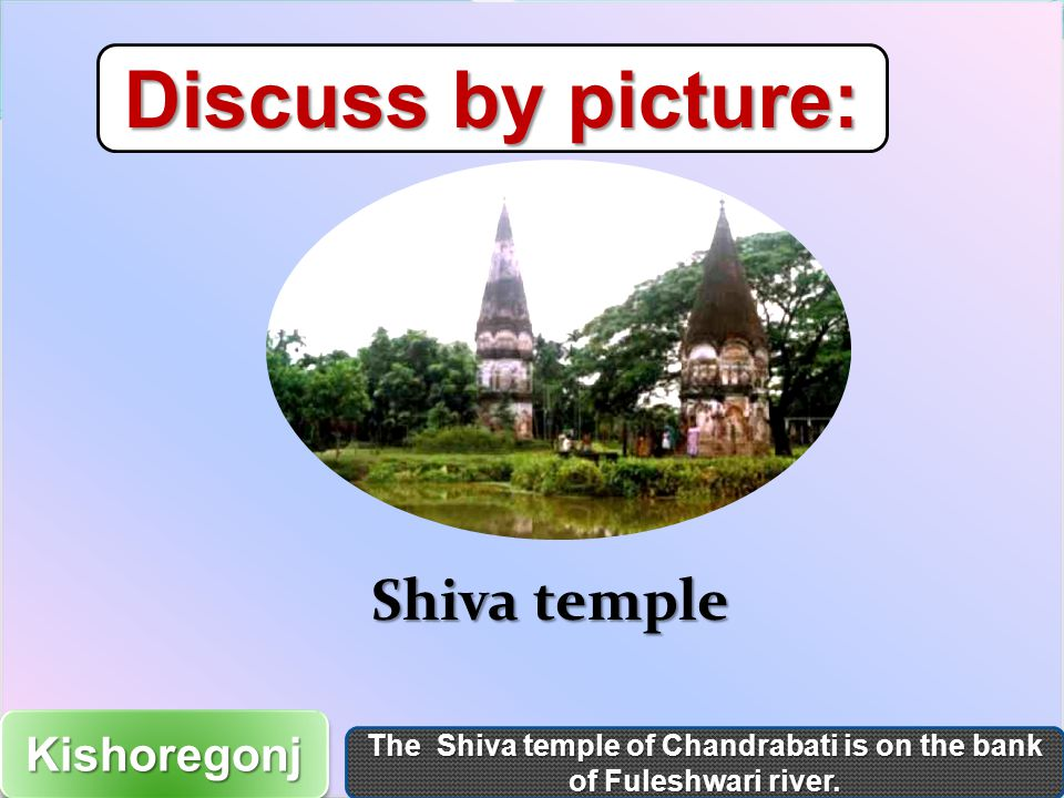 Discuss by picture: The Shiva temple of Chandrabati is on the bank of Fuleshwari river.