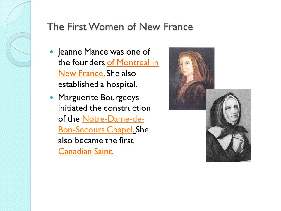 The First Women of New France Jeanne Mance was one of the founders of Montreal in New France.