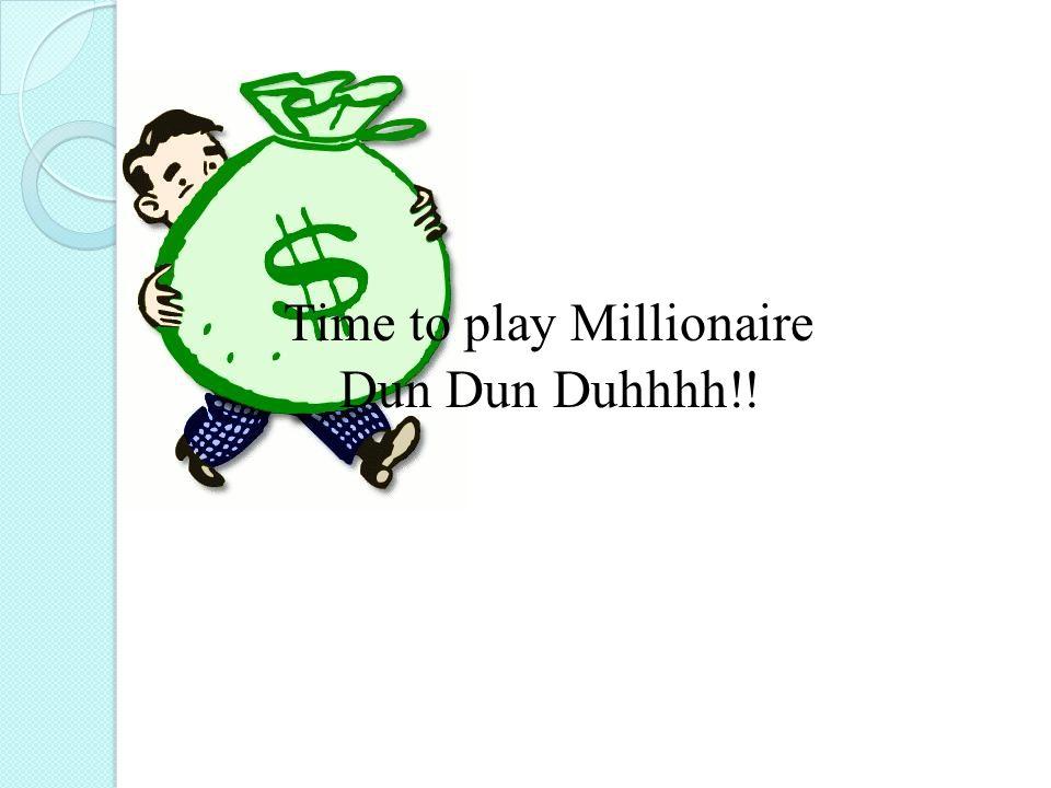 Time to play Millionaire Dun Dun Duhhhh!!