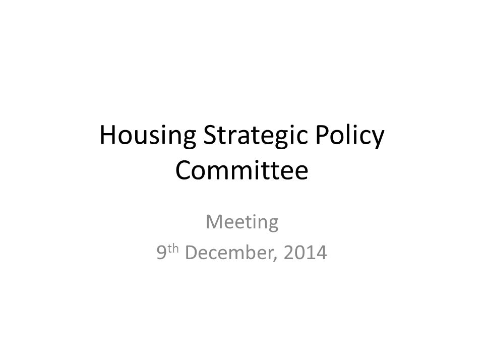 Housing Strategic Policy Committee Meeting 9 th December, 2014