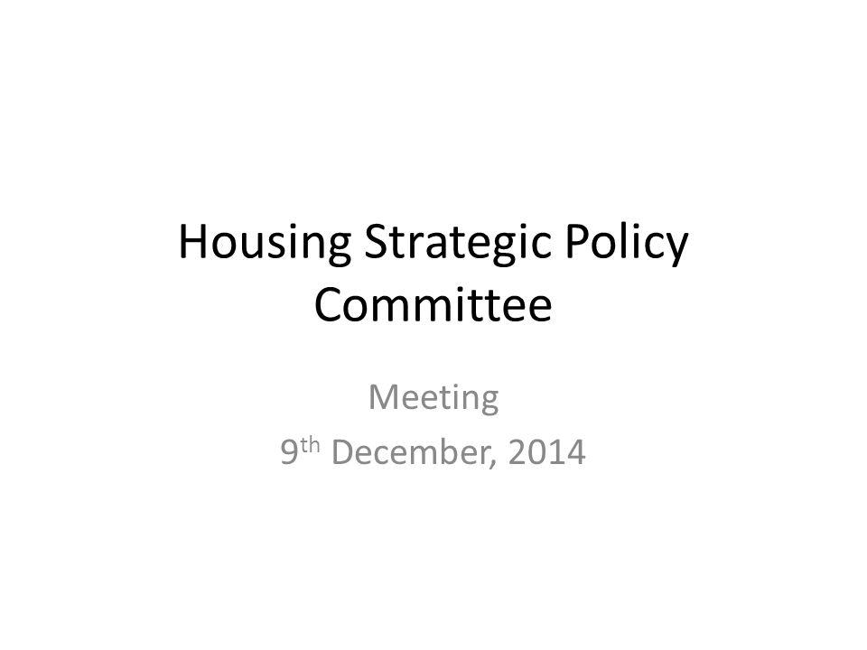 Agenda 1.Housing SPC - Role 2.Social Housing Strategy 2020 3.Review Housing Work Plan 2014 4.Homelessness 5.A.O.B.