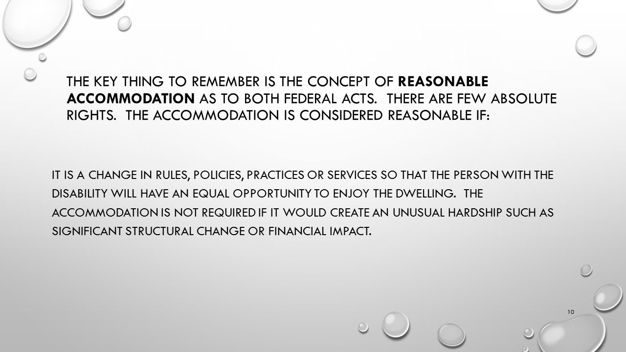 THE KEY THING TO REMEMBER IS THE CONCEPT OF REASONABLE ACCOMMODATION AS TO BOTH FEDERAL ACTS.