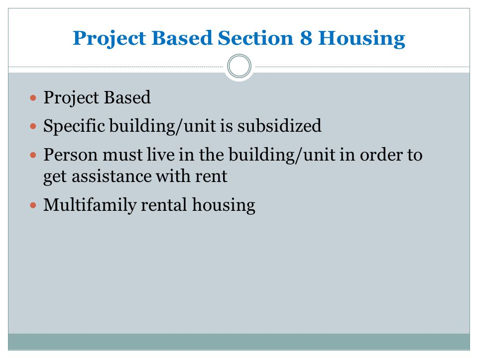 Housing Choice Vouchers(Section 8) Tenant based Subsidy is tied to the person Subsidy is portable and can move with the person(within program limits)