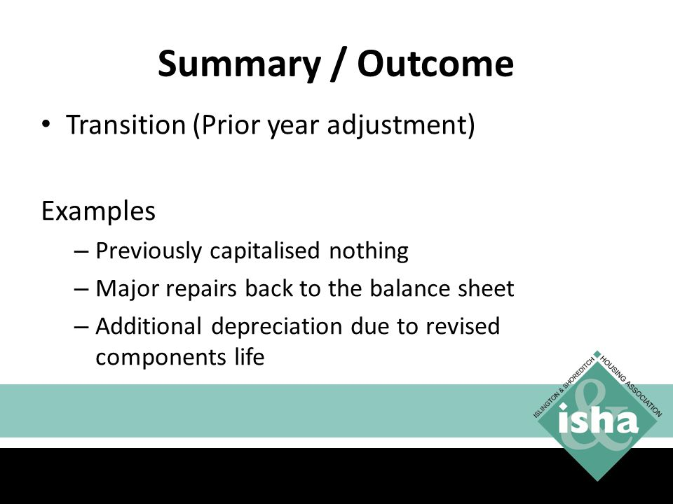 Summary / Outcome Transition (Prior year adjustment) Examples – Previously capitalised nothing – Major repairs back to the balance sheet – Additional depreciation due to revised components life 26