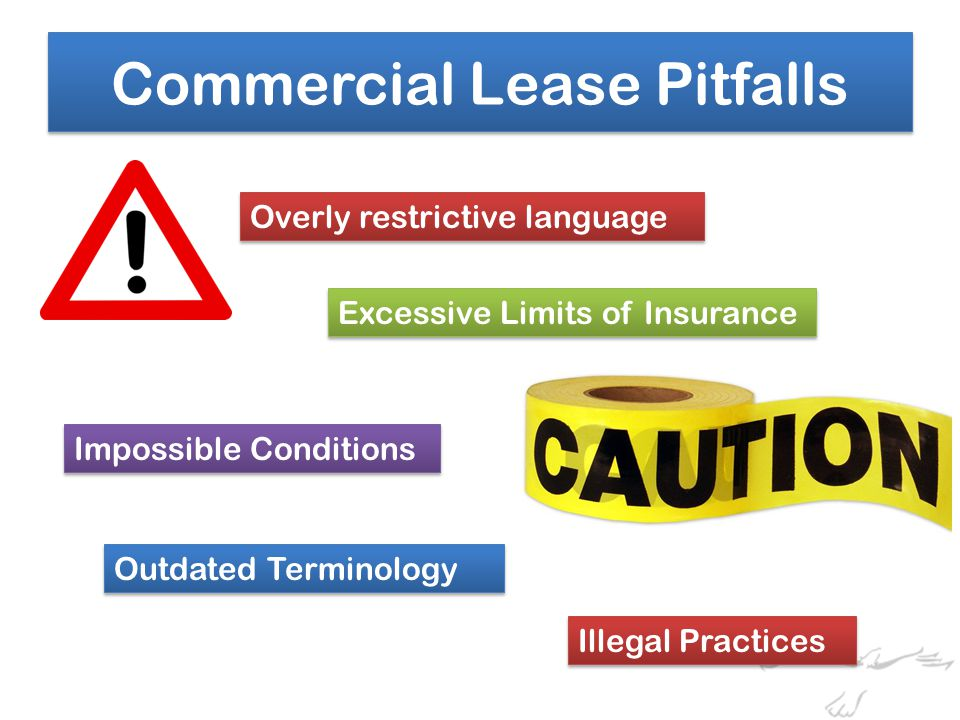 Overly restrictive language Excessive Limits of Insurance Impossible Conditions Outdated Terminology Illegal Practices Commercial Lease Pitfalls