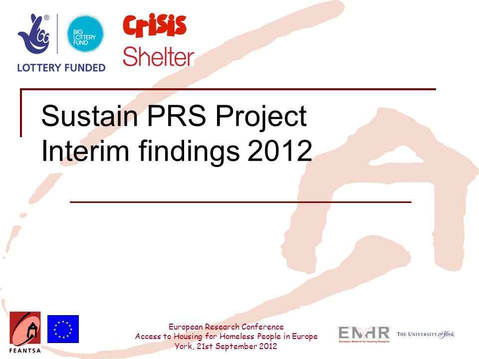 European Research Conference Access to Housing for Homeless People in Europe York, 21st September 2012 Sustain PRS Project Interim findings 2012