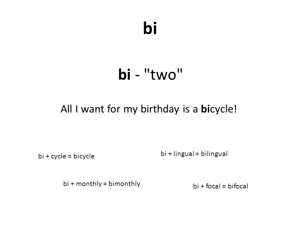 bi bi - two All I want for my birthday is a bicycle.