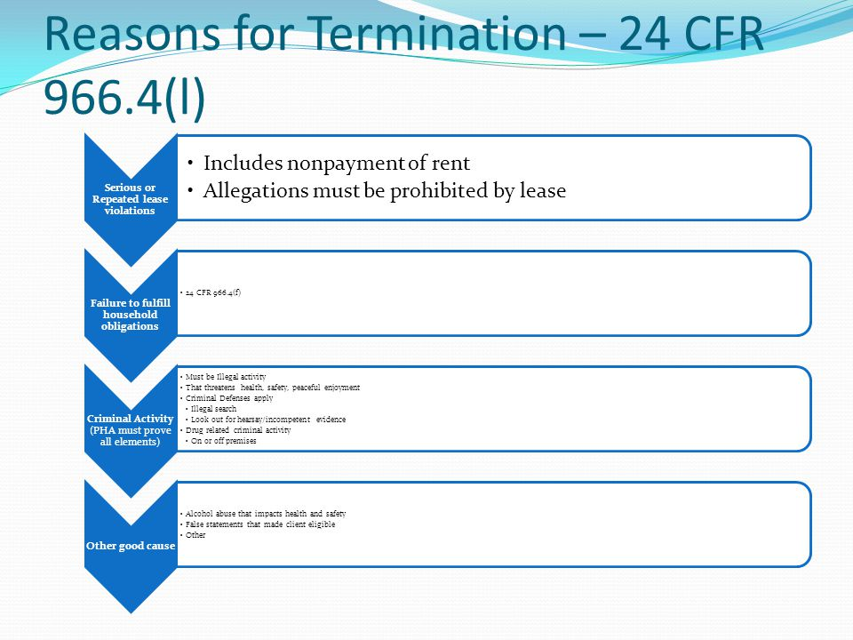 Reasons for Termination – 24 CFR 966.4(l) Serious or Repeated lease violations Includes nonpayment of rent Allegations must be prohibited by lease Fai