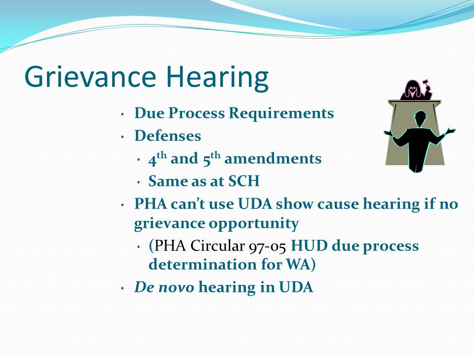 Grievance Hearing Due Process Requirements Defenses 4 th and 5 th amendments Same as at SCH PHA can't use UDA show cause hearing if no grievance oppor