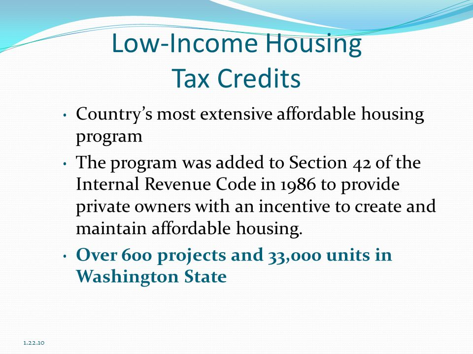 Low-Income Housing Tax Credits Country's most extensive affordable housing program The program was added to Section 42 of the Internal Revenue Code in