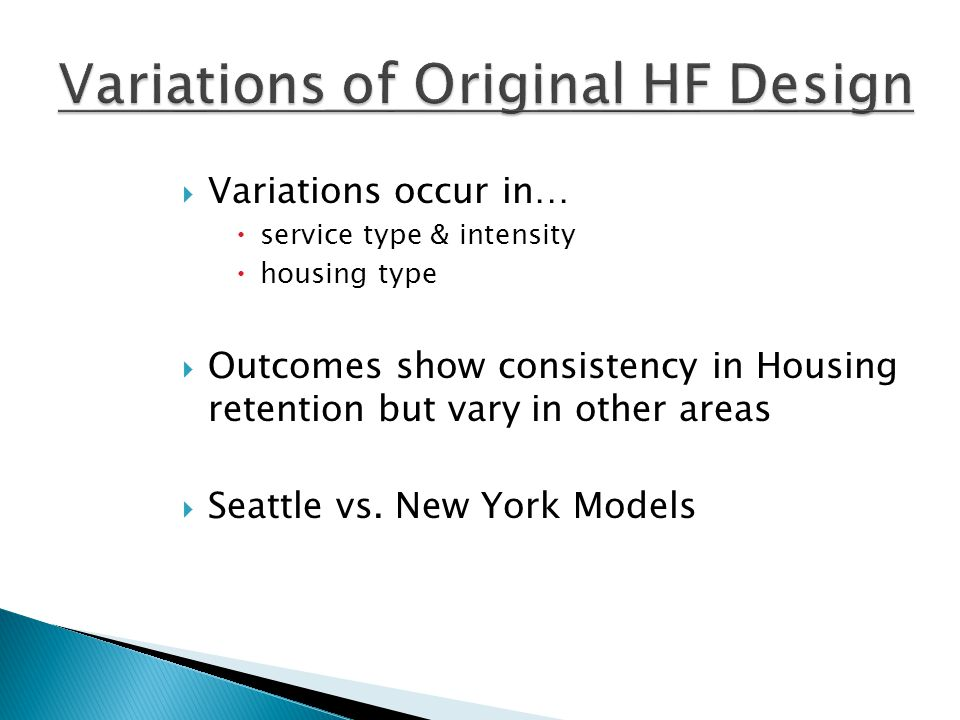  Variations occur in…  service type & intensity  housing type  Outcomes show consistency in Housing retention but vary in other areas  Seattle vs.