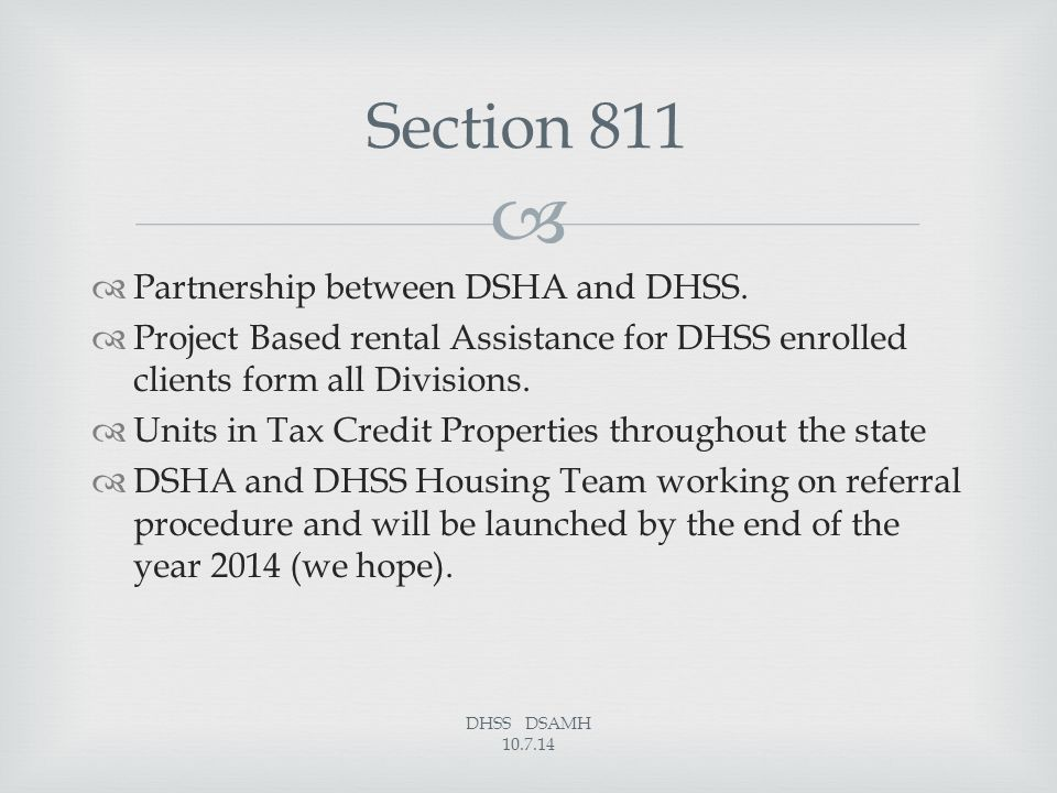   Partnership between DSHA and DHSS.  Project Based rental Assistance for DHSS enrolled clients form all Divisions.  Units in Tax Credit Propertie