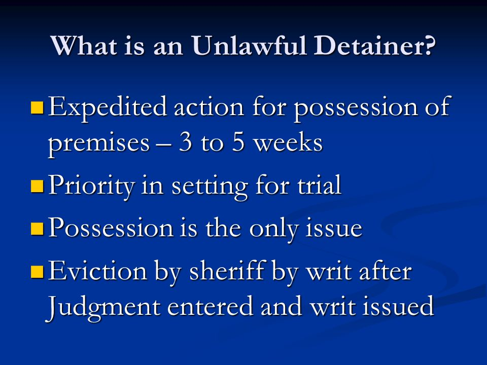 What is an Unlawful Detainer? Expedited action for possession of premises – 3 to 5 weeks Expedited action for possession of premises – 3 to 5 weeks Pr