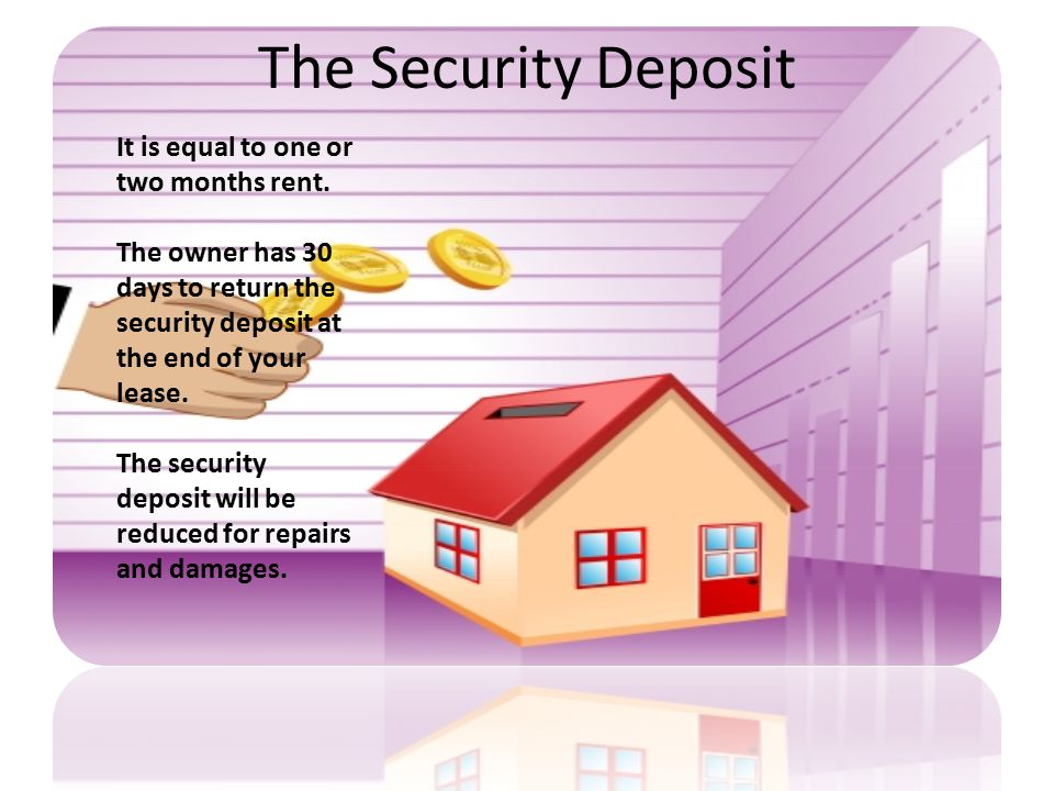 The Security Deposit It is equal to one or two months rent.