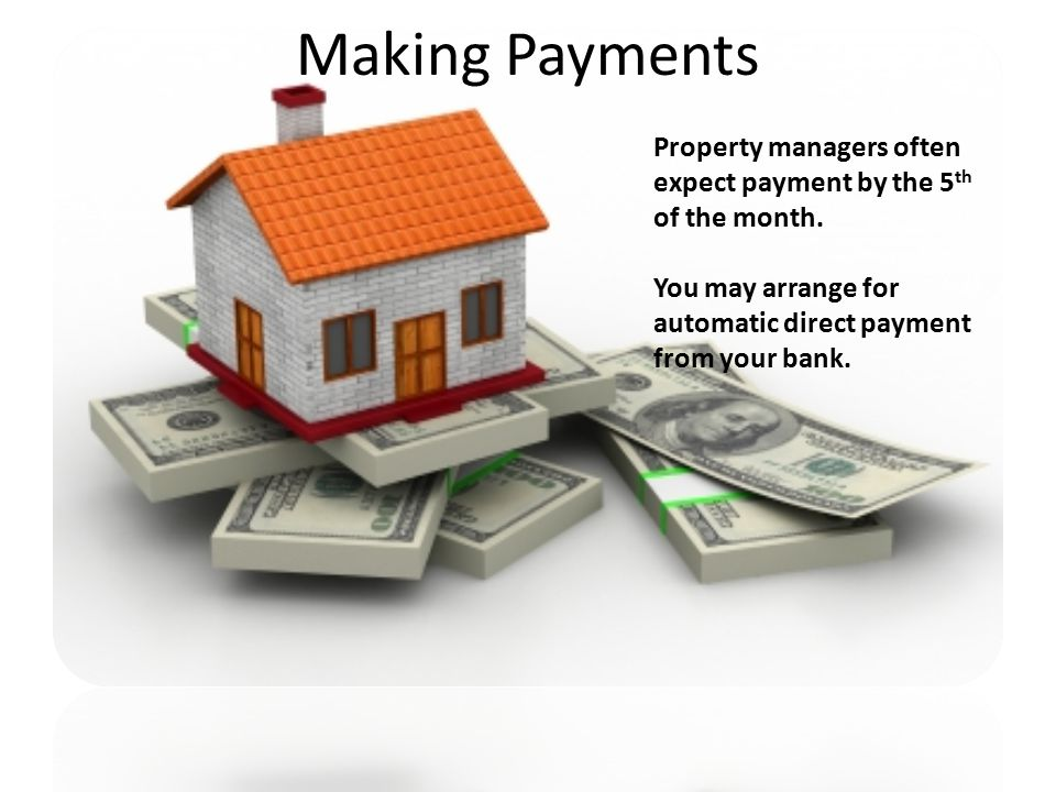Making Payments Property managers often expect payment by the 5 th of the month.