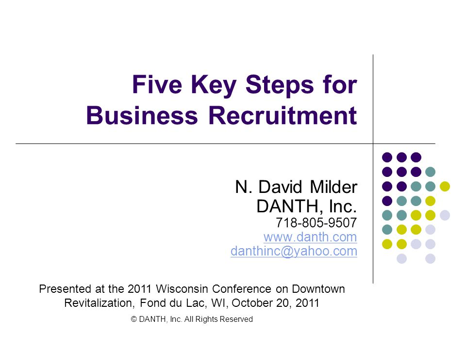 Five Key Steps for Business Recruitment N. David Milder DANTH, Inc.