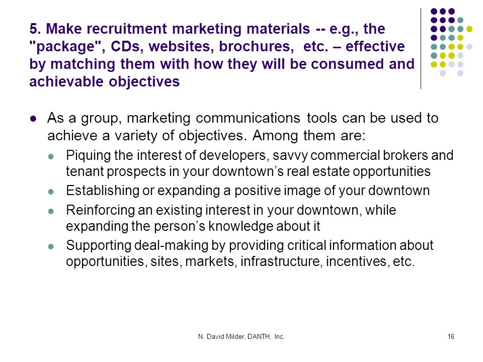 5. Make recruitment marketing materials -- e.g., the package , CDs, websites, brochures, etc.