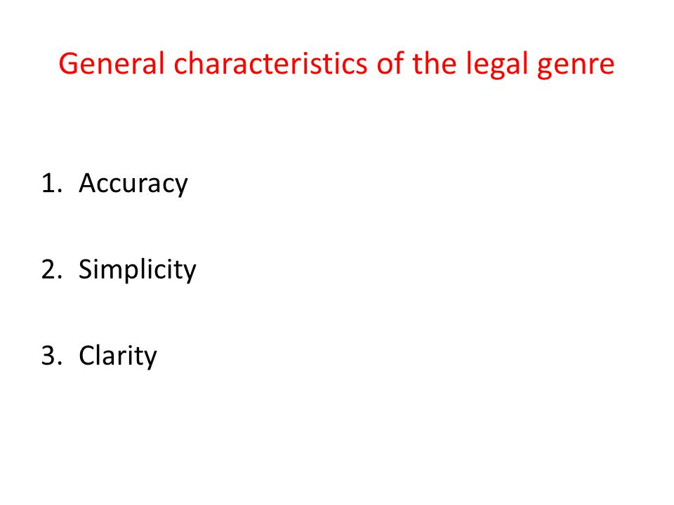 General characteristics of the legal genre 1.Accuracy 2.Simplicity 3.Clarity