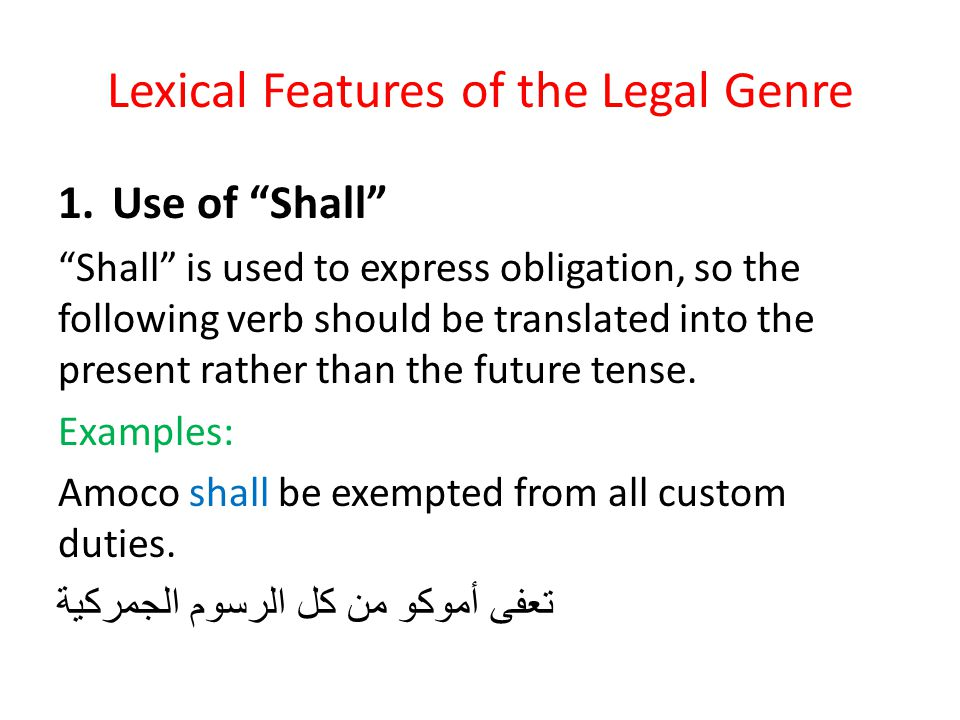 "Lexical Features of the Legal Genre 1.Use of ""Shall"" ""Shall"" is used to express obligation, so the following verb should be translated into the presen"