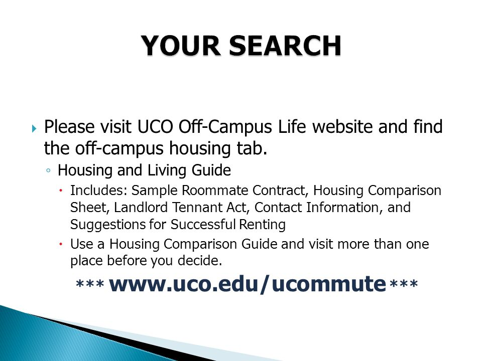  Please visit UCO Off-Campus Life website and find the off-campus housing tab.