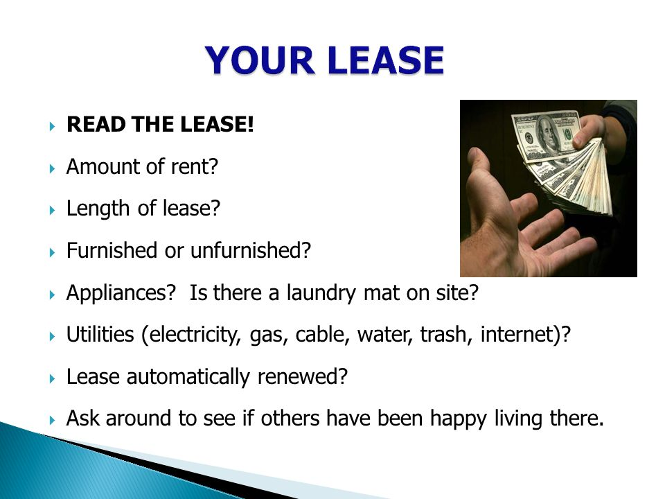  READ THE LEASE.  Amount of rent.  Length of lease.