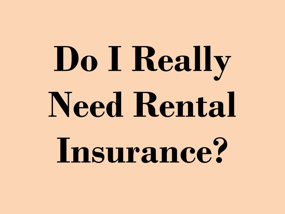 Do I Really Need Rental Insurance?
