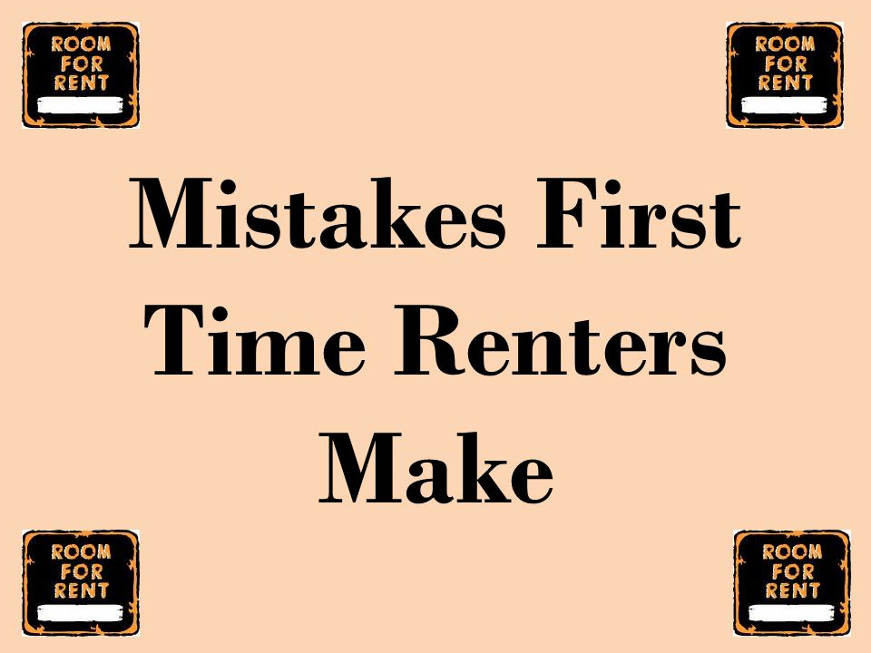 Mistakes First Time Renters Make