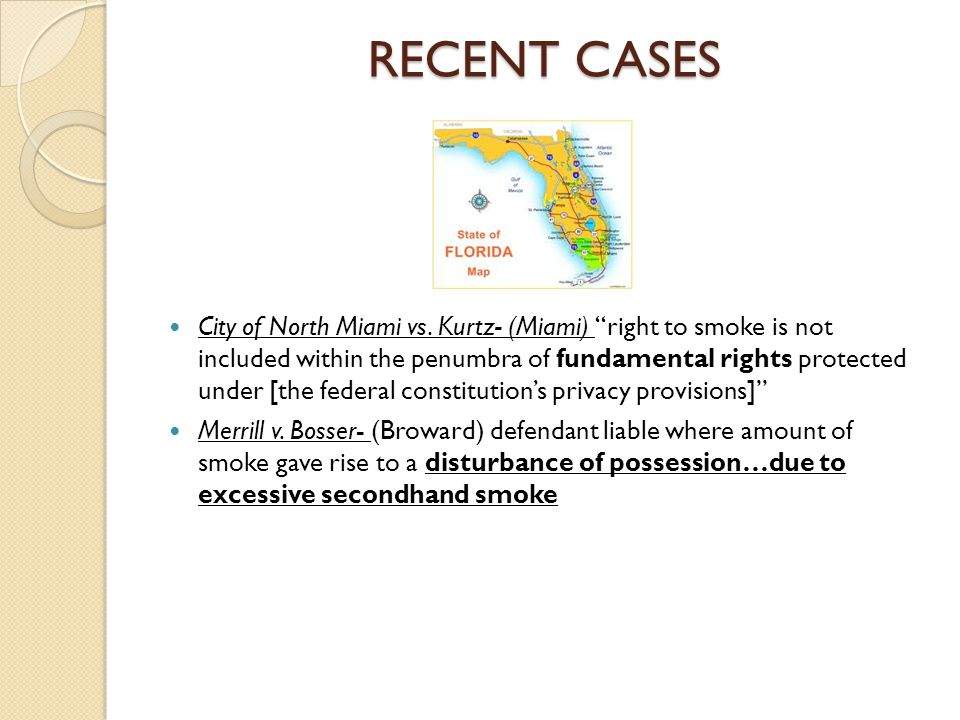 """RECENT CASES City of North Miami vs. Kurtz- (Miami) """"right to smoke is not included within the penumbra of fundamental rights protected under [the fed"""