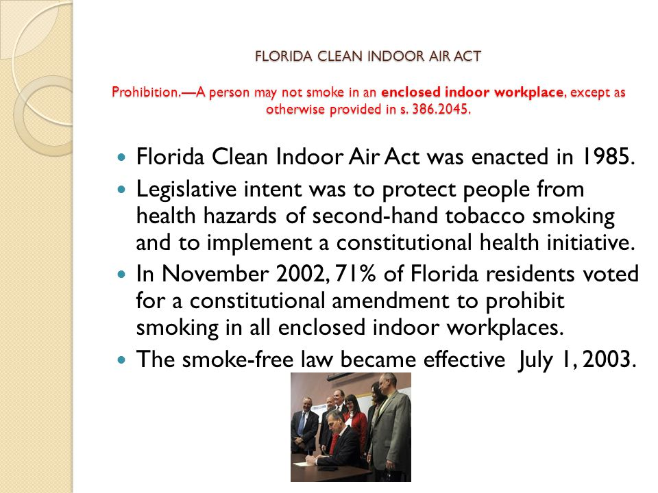 FLORIDA CLEAN INDOOR AIR ACT Prohibition.—A person may not smoke in an enclosed indoor workplace, except as otherwise provided in s.