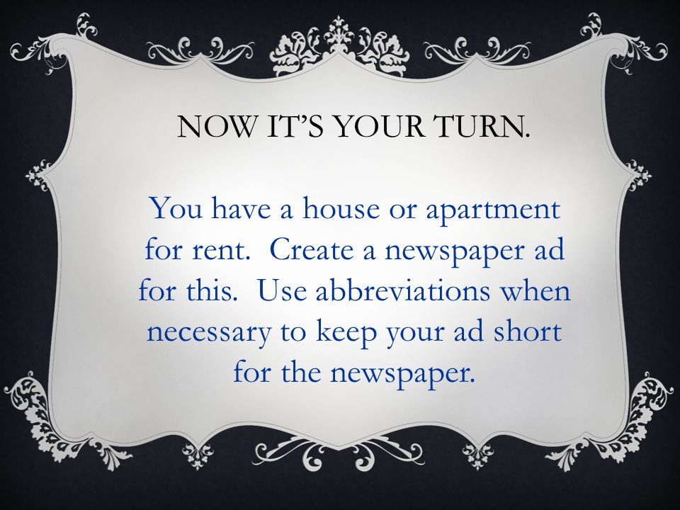 NOW IT'S YOUR TURN. You have a house or apartment for rent.