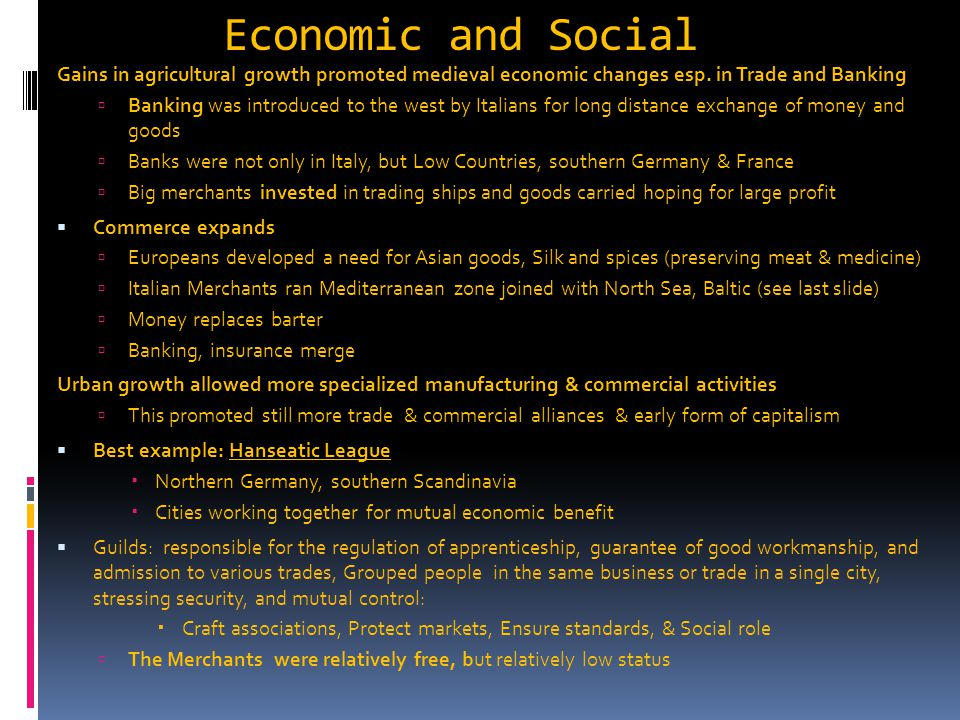 Economic and Social Gains in agricultural growth promoted medieval economic changes esp. in Trade and Banking  Banking was introduced to the west by