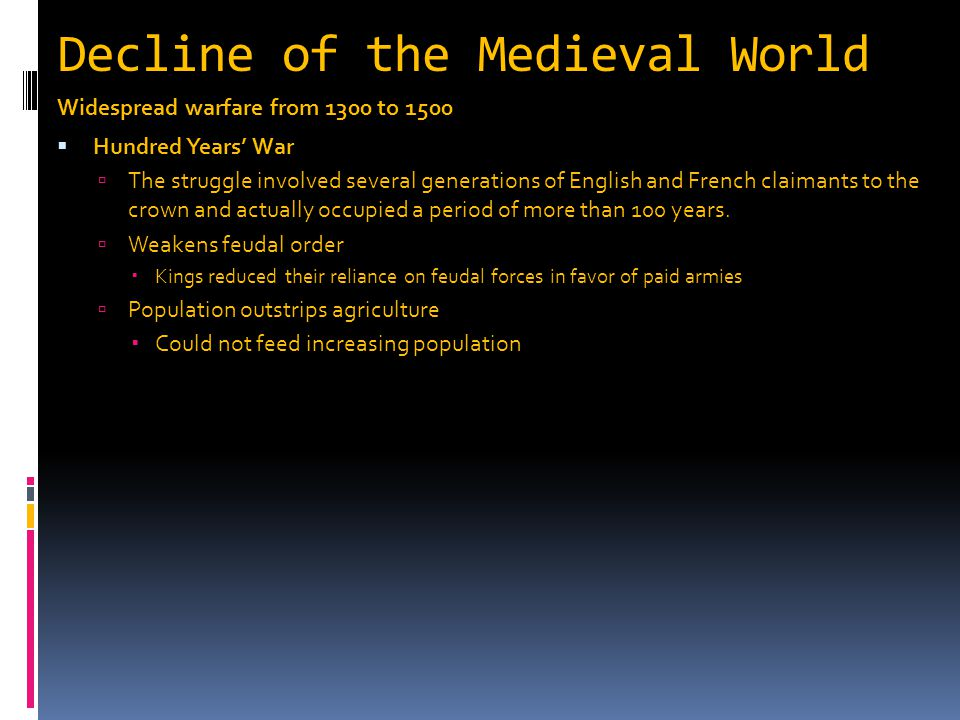 Decline of the Medieval World Widespread warfare from 1300 to 1500  Hundred Years' War  The struggle involved several generations of English and Fre