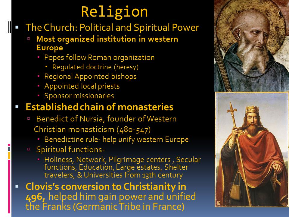 Religion  The Church: Political and Spiritual Power  Most organized institution in western Europe  Popes follow Roman organization  Regulated doct