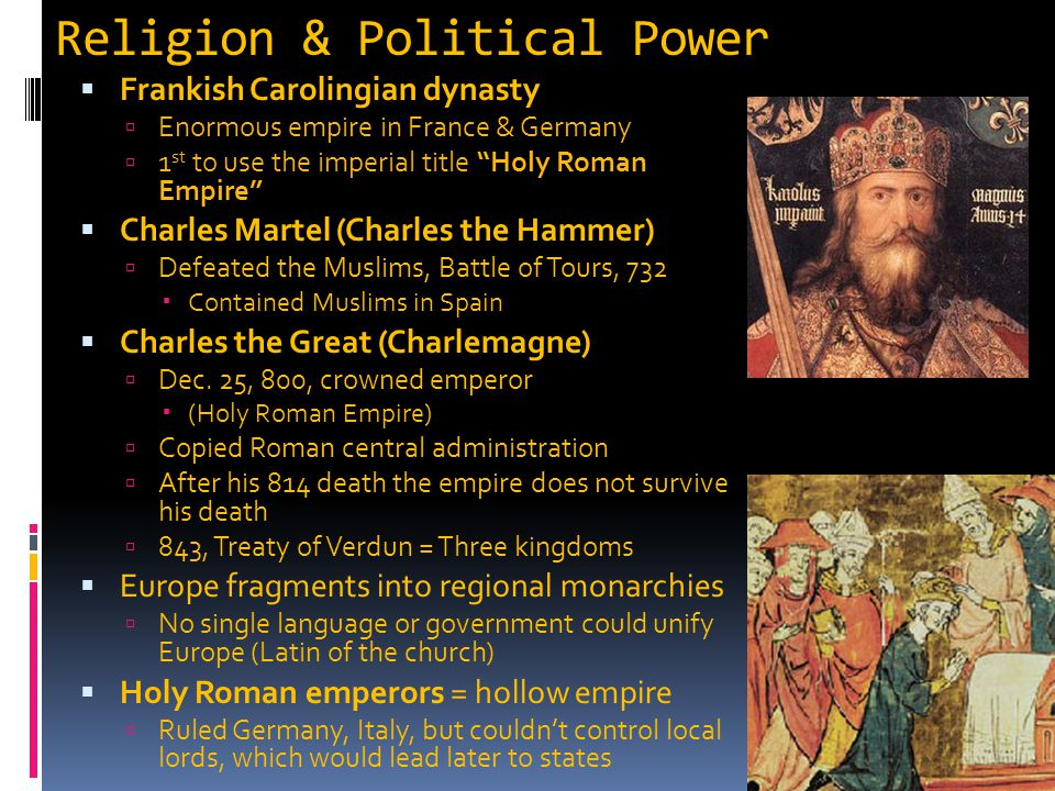 "Religion & Political Power  Frankish Carolingian dynasty  Enormous empire in France & Germany  1 st to use the imperial title ""Holy Roman Empire"" "