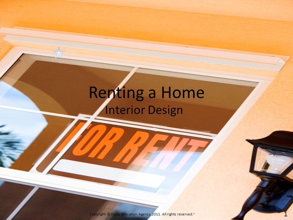 Renting a Home Interior Design Copyright © Texas Education Agency,2011. All rights reserved. . 1