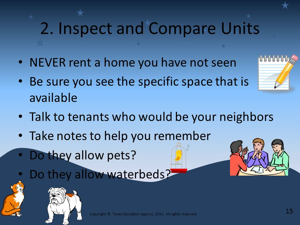 2. Inspect and Compare Units NEVER rent a home you have not seen Be sure you see the specific space that is available Talk to tenants who would be you