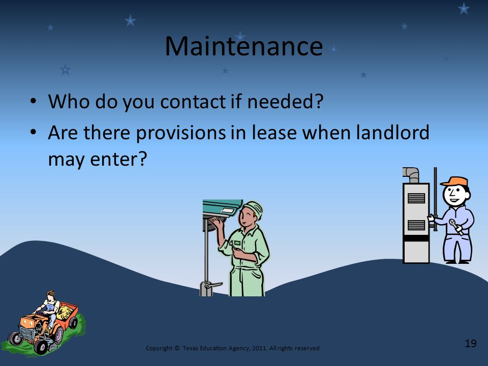 Maintenance Who do you contact if needed. Are there provisions in lease when landlord may enter.