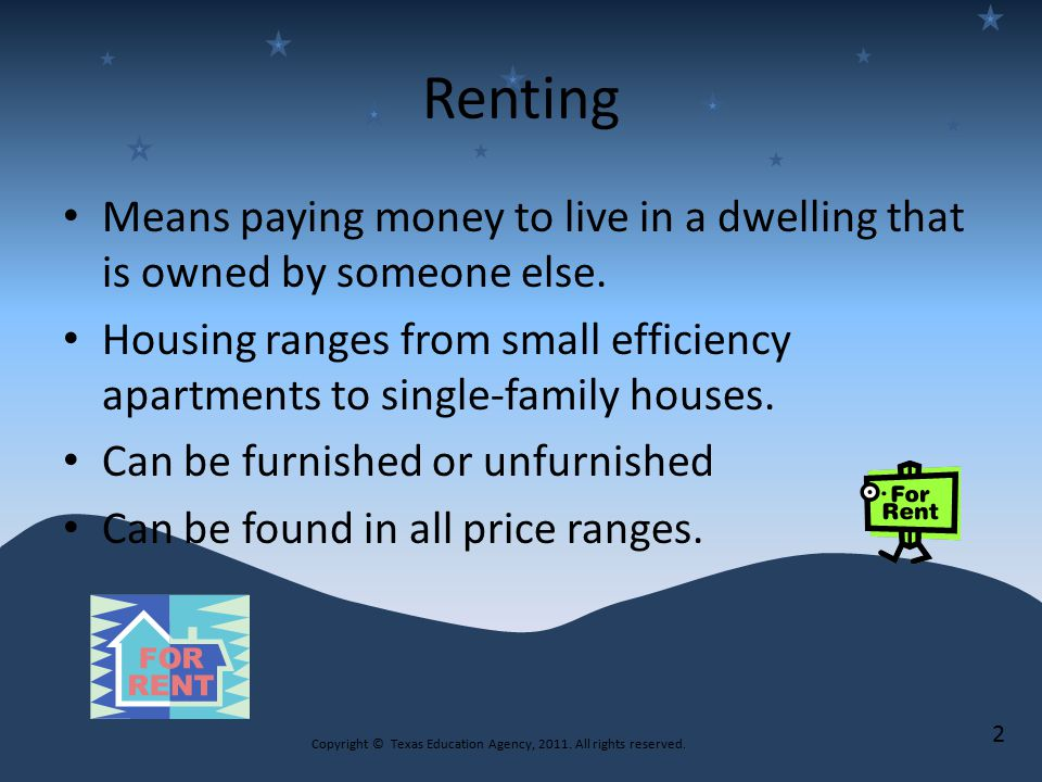 Renting Means paying money to live in a dwelling that is owned by someone else.